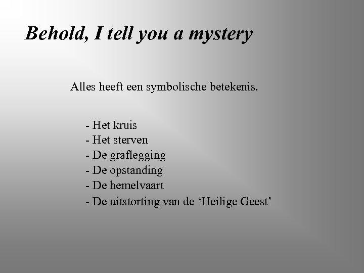 Behold, I tell you a mystery Alles heeft een symbolische betekenis. - Het kruis