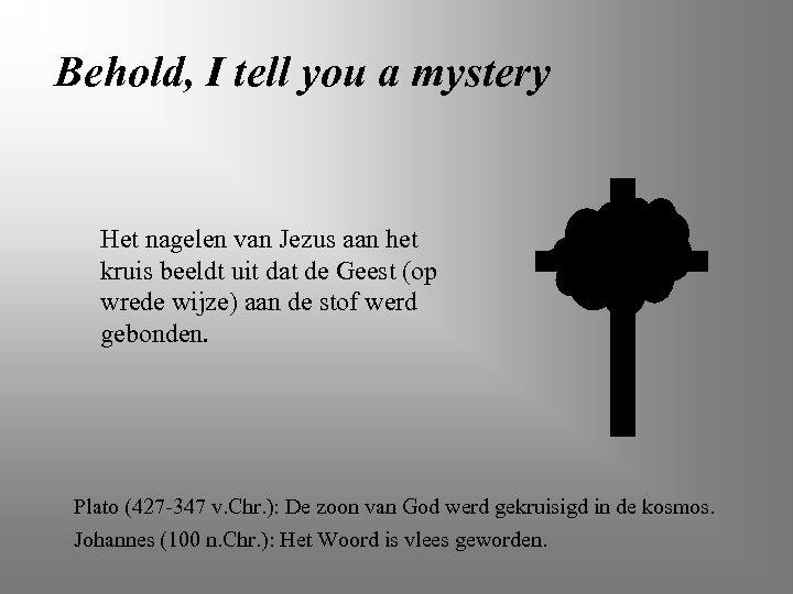 Behold, I tell you a mystery Het nagelen van Jezus aan het kruis beeldt