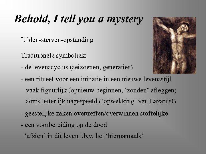 Behold, I tell you a mystery Lijden-sterven-opstanding Traditionele symboliek: - de levenscyclus (seizoenen, generaties)