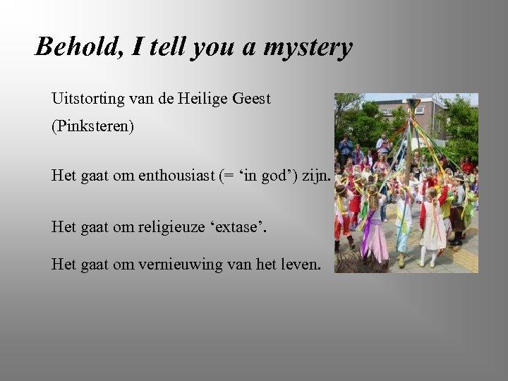 Behold, I tell you a mystery Uitstorting van de Heilige Geest (Pinksteren) Het gaat
