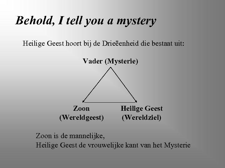 Behold, I tell you a mystery Heilige Geest hoort bij de Drieëenheid die bestaat