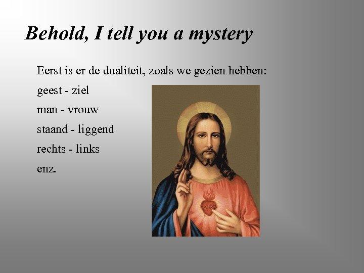 Behold, I tell you a mystery Eerst is er de dualiteit, zoals we gezien