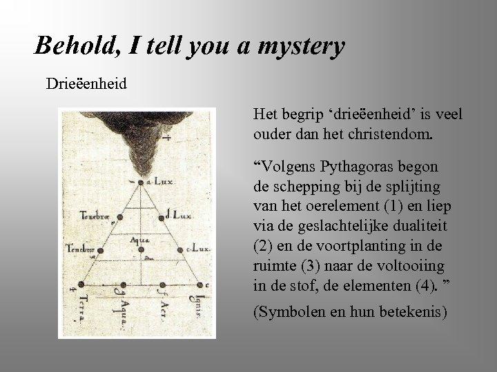 Behold, I tell you a mystery Drieëenheid Het begrip 'drieëenheid' is veel ouder dan