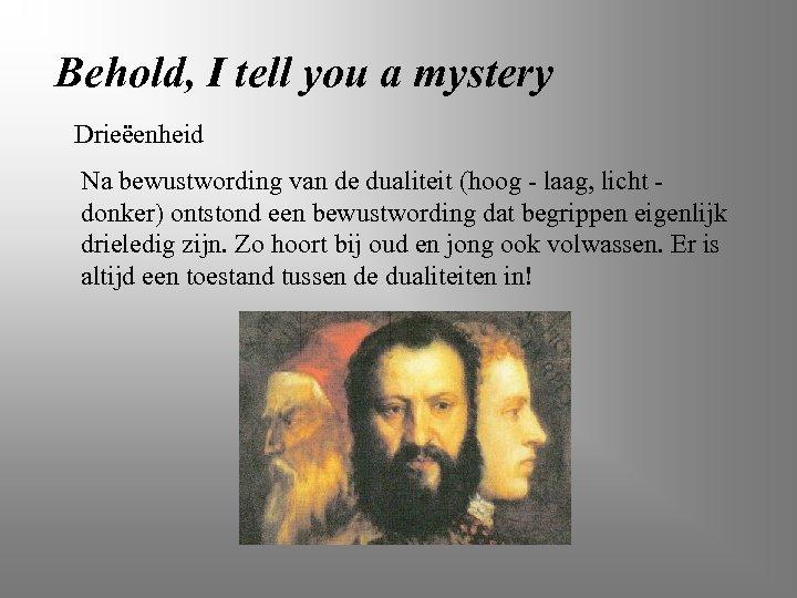 Behold, I tell you a mystery Drieëenheid Na bewustwording van de dualiteit (hoog -