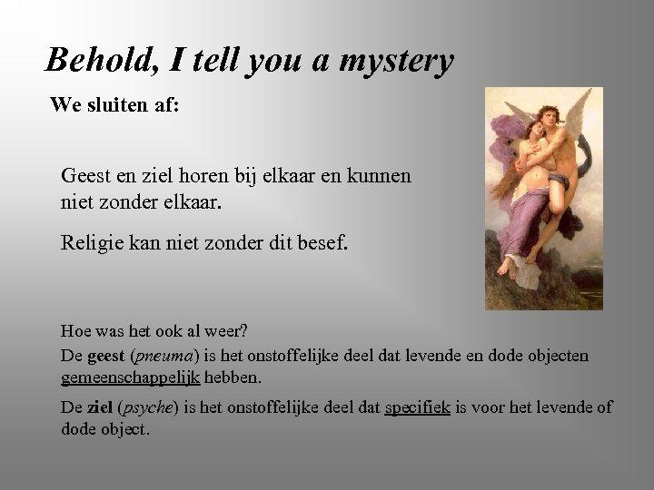 Behold, I tell you a mystery We sluiten af: Geest en ziel horen bij