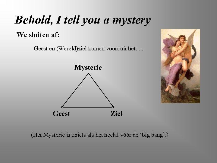 Behold, I tell you a mystery We sluiten af: Geest en (Wereld)ziel komen voort