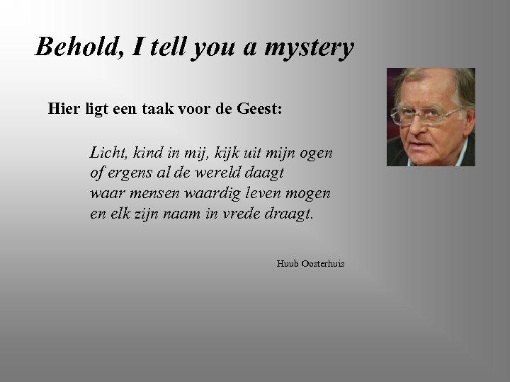 Behold, I tell you a mystery Hier ligt een taak voor de Geest: Licht,