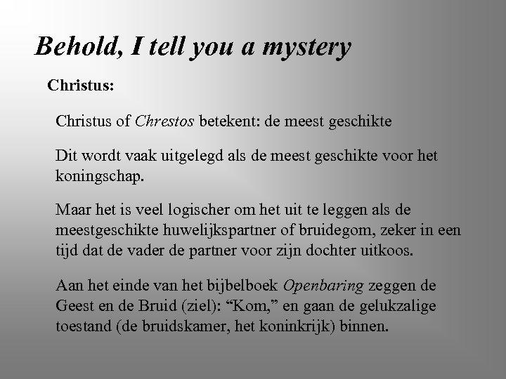 Behold, I tell you a mystery Christus: Christus of Chrestos betekent: de meest geschikte