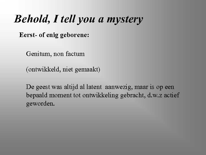 Behold, I tell you a mystery Eerst- of enig geborene: Genitum, non factum (ontwikkeld,