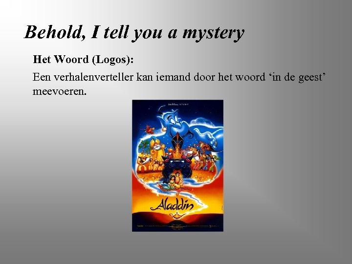 Behold, I tell you a mystery Het Woord (Logos): Een verhalenverteller kan iemand door