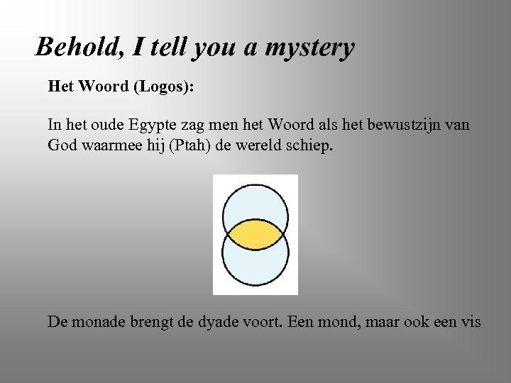 Behold, I tell you a mystery Het Woord (Logos): In het oude Egypte zag