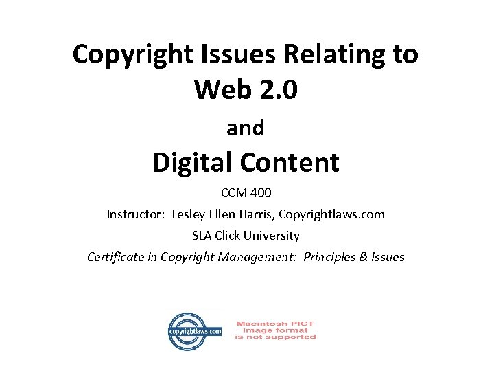 Copyright Issues Relating to Web 2. 0 and Digital Content CCM 400 Instructor: Lesley