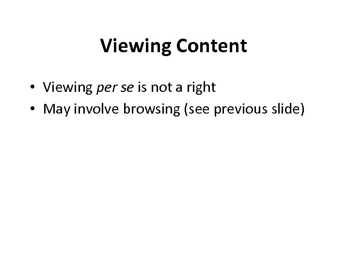 Viewing Content • Viewing per se is not a right • May involve browsing