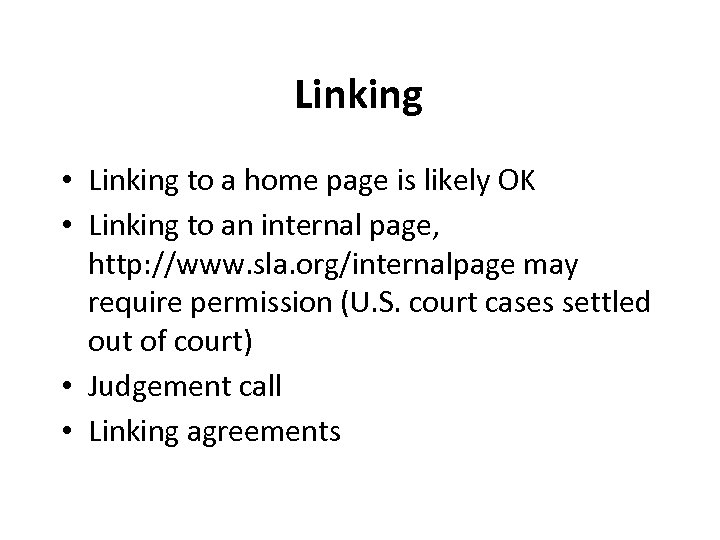Linking • Linking to a home page is likely OK • Linking to an
