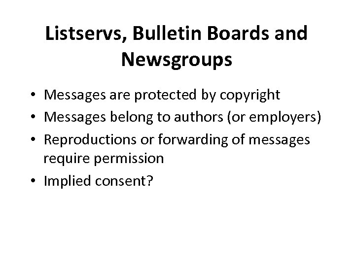 Listservs, Bulletin Boards and Newsgroups • Messages are protected by copyright • Messages belong