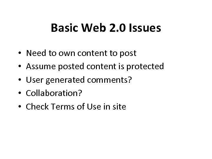 Basic Web 2. 0 Issues • • • Need to own content to post