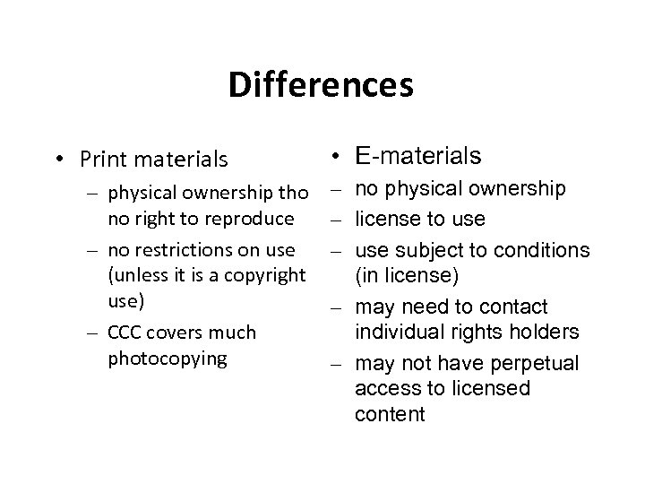 Differences • Print materials – physical ownership tho no right to reproduce – no