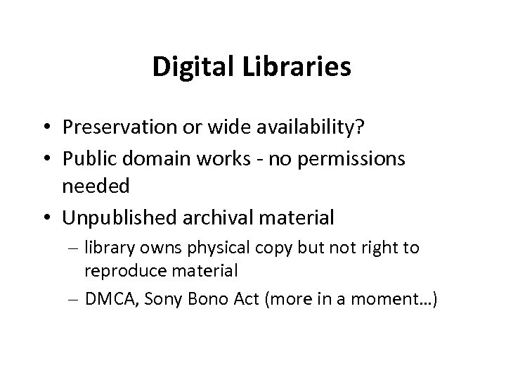 Digital Libraries • Preservation or wide availability? • Public domain works - no permissions