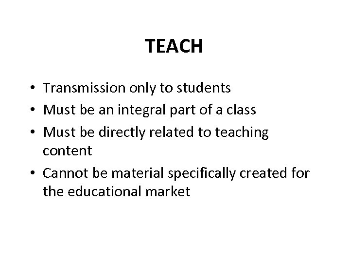 TEACH • Transmission only to students • Must be an integral part of a