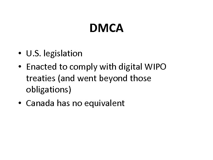DMCA • U. S. legislation • Enacted to comply with digital WIPO treaties (and
