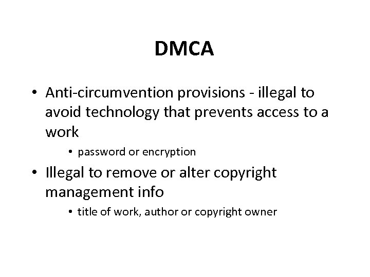 DMCA • Anti-circumvention provisions - illegal to avoid technology that prevents access to a