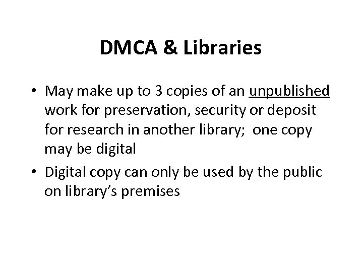 DMCA & Libraries • May make up to 3 copies of an unpublished work