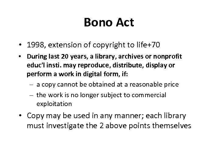 Bono Act • 1998, extension of copyright to life+70 • During last 20 years,