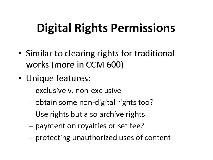Digital Rights Permissions • Similar to clearing rights for traditional works (more in CCM