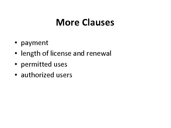 More Clauses • • payment length of license and renewal permitted uses authorized users