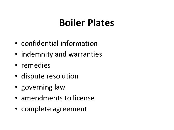 Boiler Plates • • confidential information indemnity and warranties remedies dispute resolution governing law