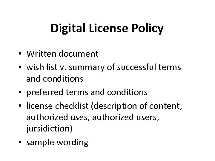 Digital License Policy • Written document • wish list v. summary of successful terms