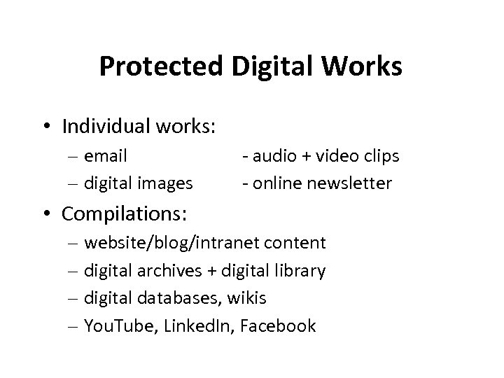 Protected Digital Works • Individual works: – email – digital images - audio +