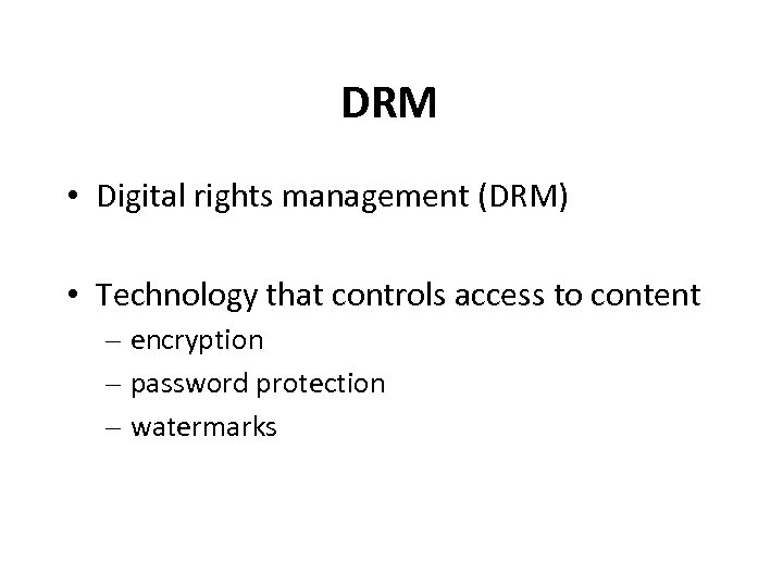 DRM • Digital rights management (DRM) • Technology that controls access to content –