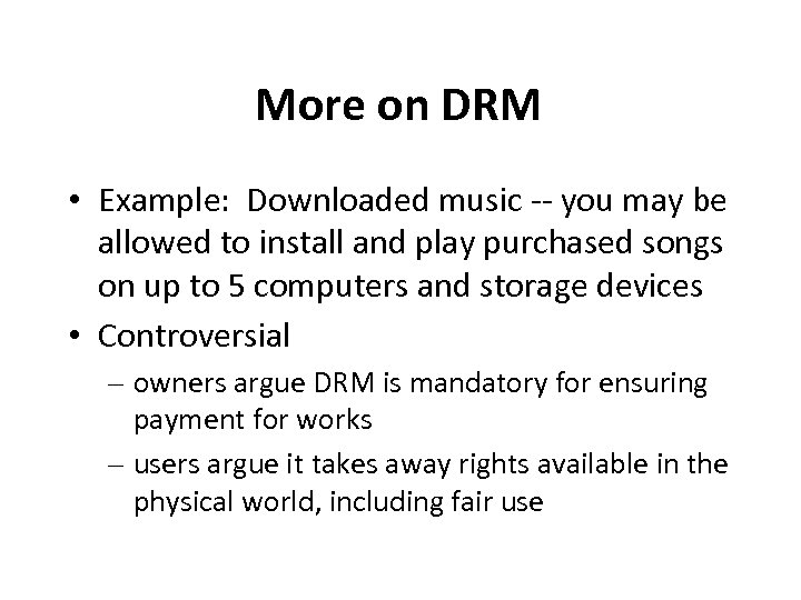 More on DRM • Example: Downloaded music -- you may be allowed to install