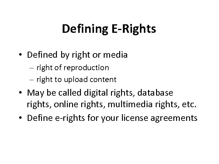 Defining E-Rights • Defined by right or media – right of reproduction – right