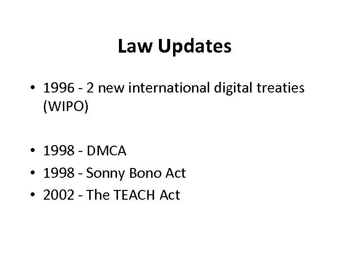 Law Updates • 1996 - 2 new international digital treaties (WIPO) • 1998 -