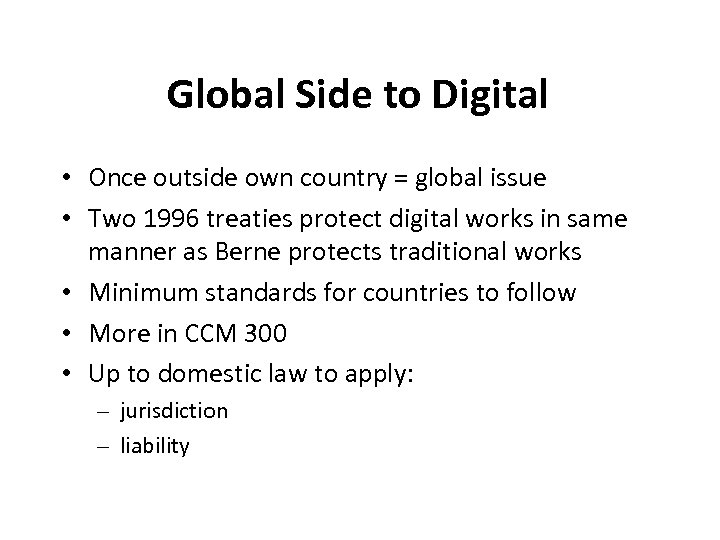 Global Side to Digital • Once outside own country = global issue • Two
