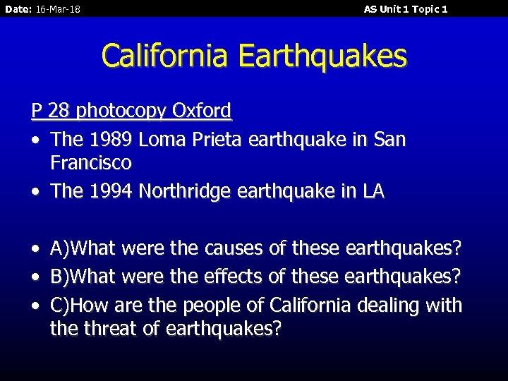 Date: 16 -Mar-18 AS Unit 1 Topic 1 California Earthquakes P 28 photocopy Oxford