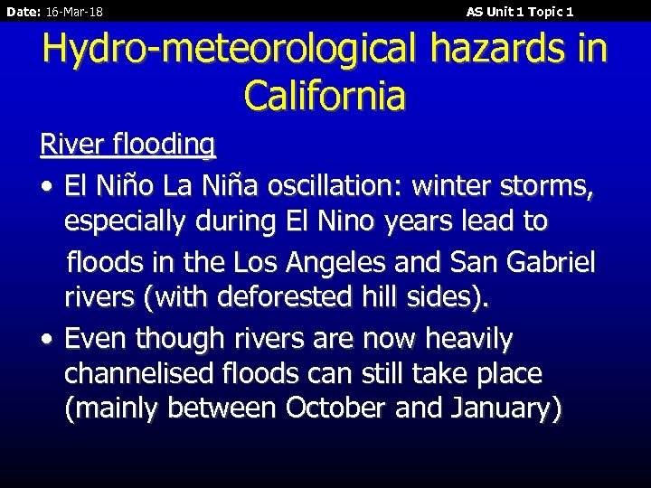 Date: 16 -Mar-18 AS Unit 1 Topic 1 Hydro-meteorological hazards in California River flooding
