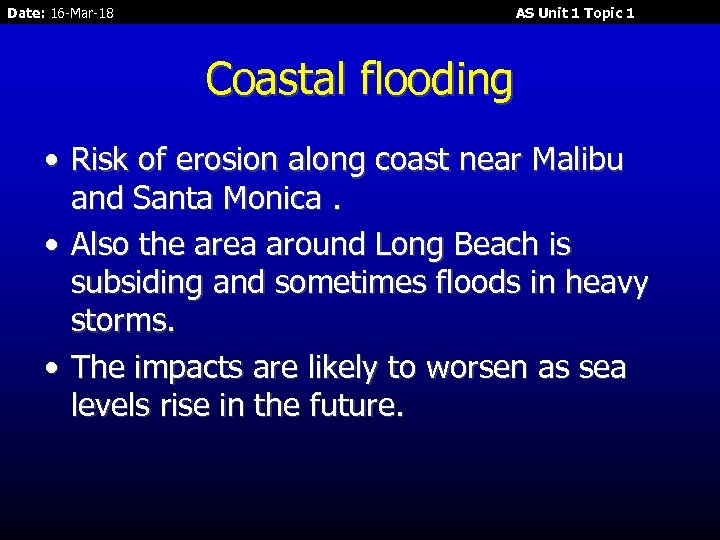 Date: 16 -Mar-18 AS Unit 1 Topic 1 Coastal flooding • Risk of erosion