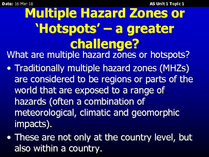 Date: 16 -Mar-18 AS Unit 1 Topic 1 Multiple Hazard Zones or 'Hotspots' –