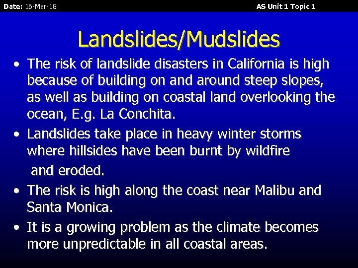 Date: 16 -Mar-18 AS Unit 1 Topic 1 Landslides/Mudslides • The risk of landslide
