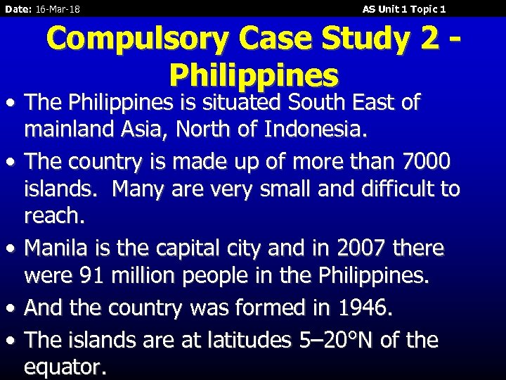 Date: 16 -Mar-18 AS Unit 1 Topic 1 Compulsory Case Study 2 Philippines •
