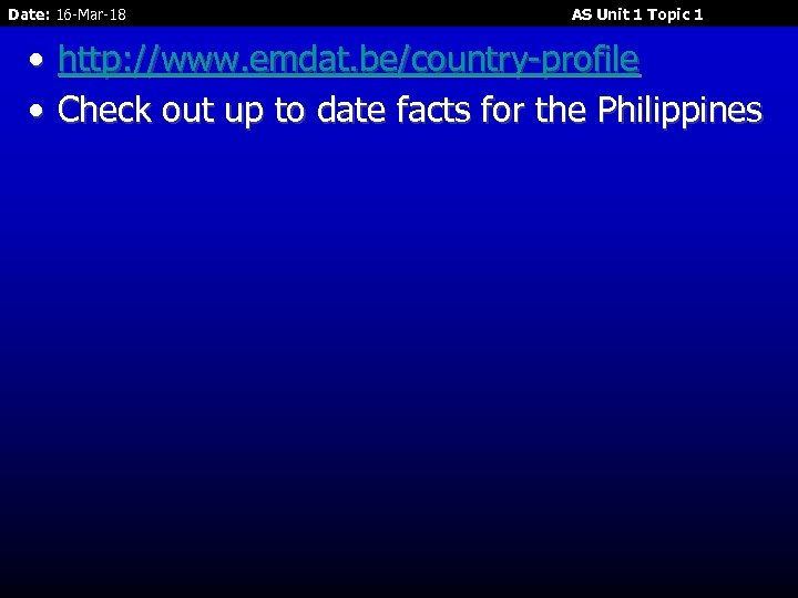Date: 16 -Mar-18 AS Unit 1 Topic 1 • http: //www. emdat. be/country-profile •