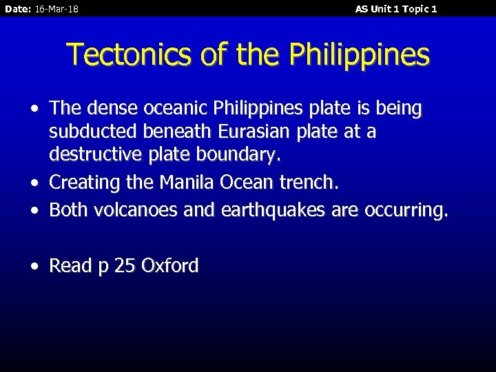 Date: 16 -Mar-18 AS Unit 1 Topic 1 Tectonics of the Philippines • The