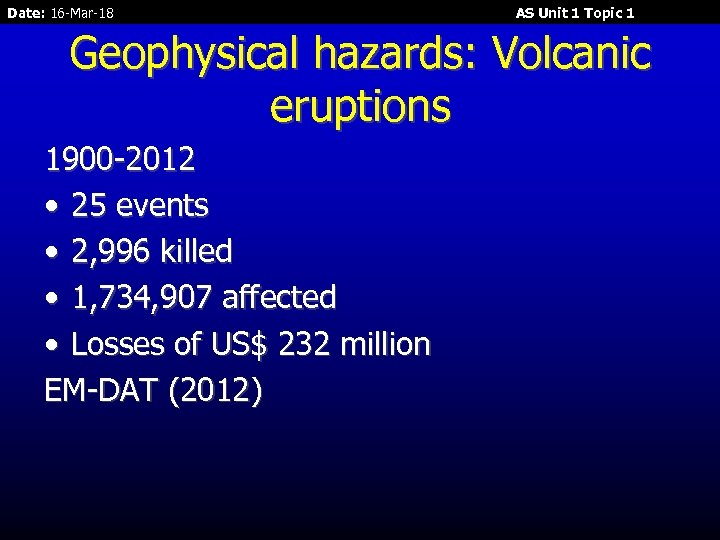 Date: 16 -Mar-18 AS Unit 1 Topic 1 Geophysical hazards: Volcanic eruptions 1900 -2012