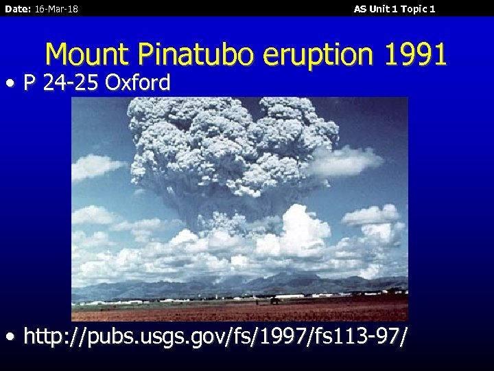 Date: 16 -Mar-18 AS Unit 1 Topic 1 Mount Pinatubo eruption 1991 • P