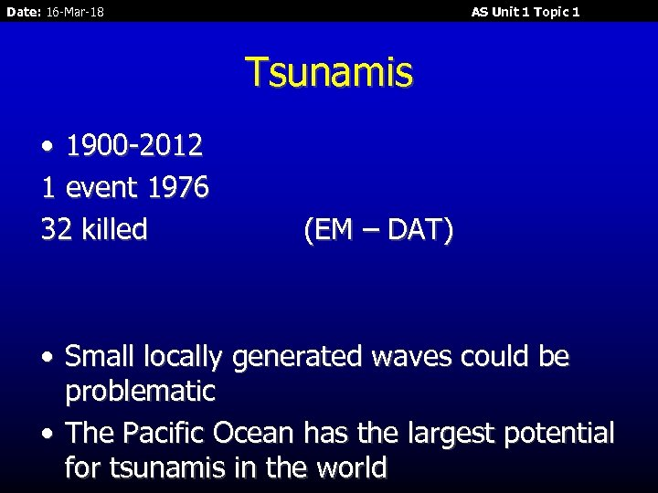 Date: 16 -Mar-18 AS Unit 1 Topic 1 Tsunamis • 1900 -2012 1 event