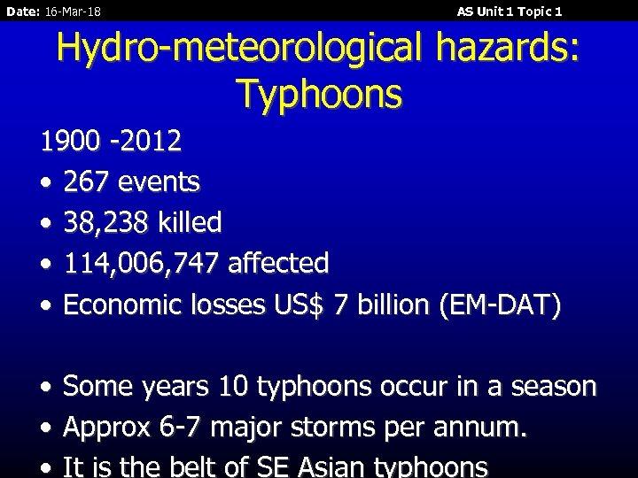 Date: 16 -Mar-18 AS Unit 1 Topic 1 Hydro-meteorological hazards: Typhoons 1900 -2012 •