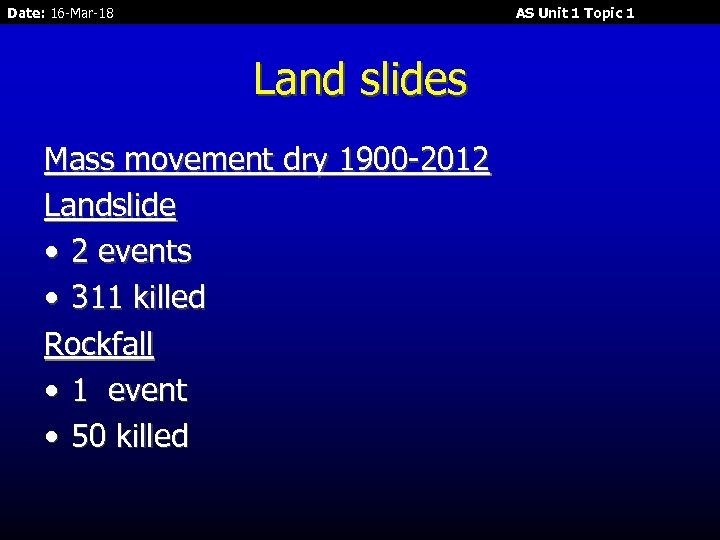 Date: 16 -Mar-18 AS Unit 1 Topic 1 Land slides Mass movement dry 1900